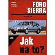 Ford Sierra od 6/82 do 2/93: Údržba a opravy automobilů č. 1
