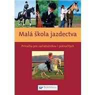 Malá škola jazdectva: Príručka pre začiatočníkov i pokročilých - Kniha
