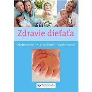 Zdravie dieťaťa: Ošetrovanie, starostlivosť, opatrovanie - Kniha