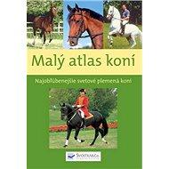 Malý atlas koní: Najobľúbenejšie svetové plemená koní - Kniha