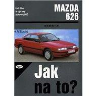 Mazda 626 od 4/83 do 11/91: Údržba a opravy automobilů č. 17 - Kniha