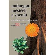 Mahagon, měsíček a špenát: Exotické rostliny v našem životě - Kniha