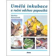 Umělá inkubace a ruční odchov papoušků - Kniha