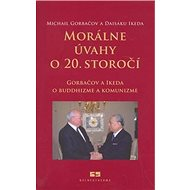Morálne úvahy o 20. storočí: Gorbačov a Ikeda o buddhizme a komunizme - Kniha
