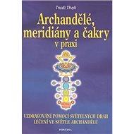 Archandělé, meridiány a čakry v praxi - Kniha