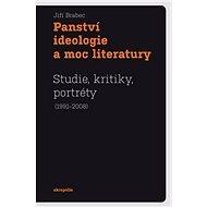 Panství ideologie a moc literatury: Studie, kritiky, portréty (1991-2008) - Kniha