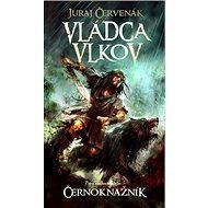 Vládca vlkov: Prvá kniha trilógie Černokňažník