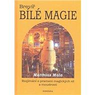 Brevíř bílé magie: Rozjímání o prameni magických sil a moudrosti - Kniha
