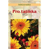 Pro tatínka: Dárková knížka - Kniha