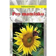 Pro maminku: Dárková knížka - Kniha