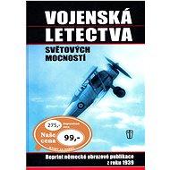 Vojenská letectva světových mocností: Reprint německé obrazové publikace z roku 1939 - Kniha