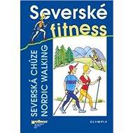 Severské fitnes: Severská chůze Nordic Walking - Kniha