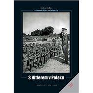 S Hitlerem v Polsku: Vojenské dějiny ve fotografii - Kniha