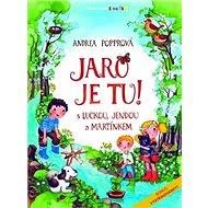 Jaro je tu !: S Luckou, Jendou a Martínkem - Kniha