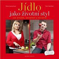 Jídlo jako životní styl: 100 otázek, odpovědí a receptů na téma hubnutí a dieta - Kniha
