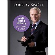 Malá kniha etikety pro firmu a úřad: Pro firmu a úřad