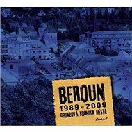 Beroun 1989 - 2009 Obrazová kronika města - Kniha
