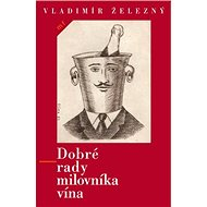 Dobré rady milovníka vína: Pžíjemné zážitky i poučení od znalce - Kniha