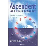Ascendent jako klíč k osobnosti: Jak ho vypočítat a vyložit - Kniha