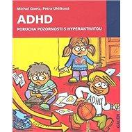 ADHD Porucha pozornosti s hyperaktivitou - Kniha