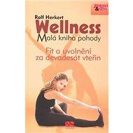 Wellness Malá kniha pohody: Fit a uvolnění do devadesáti vteřin - Kniha