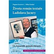 Života román textaře Ladislava Jacury - Kniha
