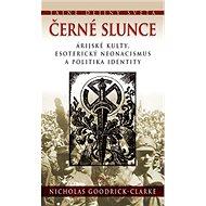 Černé slunce: Árijské kulty, esoterický neonacismus a politika identity - Kniha