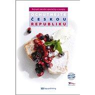 Ochutnejte Českou republiku: Nejlepší národní speciality a recepty - Kniha