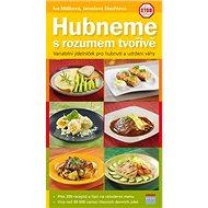 Hubneme s rozumem tvořivě: Variabilní jídelníček pro hubnutí a udržení váhy - Kniha