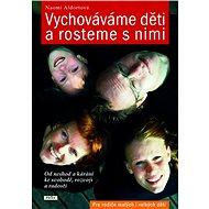 Vychováváme děti a rosteme s nimi: Od neshod a kárání ke svobodě, rozvoji a radosti - Kniha