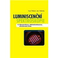 Luminiscenční spektroskopie II.: Nanostruktury, elektroluminiscence, stimulovaná emise - Kniha