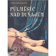Půlměsíc nad Dunajem - Kniha