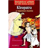Kleopatra a tajemná mumie: Detektivní příběh pro děti školou povinné - Kniha