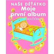 Naše děťátko Moje první album: Holčička - Kniha