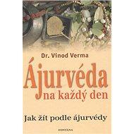Ájurvéda na každý den: Jak žít podle ájurvédy - Kniha