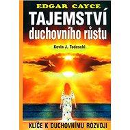 Tajemství duchovního růstu: Klíče k duchovnímu rozvoji - Kniha