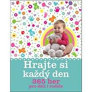 Hrajte si každý den: 365 her pro děti i rodiče - Kniha