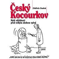 Český Kocourkov: Malé ohlédnutí před velkým skokem vpřed - Kniha