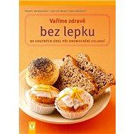 Vaříme zdravě bez lepku - Kniha