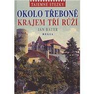 Okolo Třeboně krajem tří růží: Tajemné stezky - Kniha