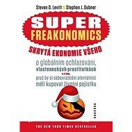 Superfreakonomics skrytá ekonomie všeho: O globálním ochlazování, vlasteneckých prostitutkách a o to - Kniha