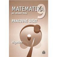 Matematika 9 pro základní školy Algebra Pracovní sešit - Kniha