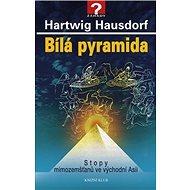 Bílá pyramida Stopy mimozemšťanů ve východní Asii - Kniha