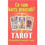Tarot Co vám karty prozradí?: 30 praktických využití - Kniha