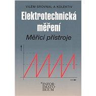 Elektrotechnická měření: Měřící přístroje pro SPŠE - Kniha