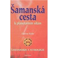Šamanská cesta k planetárním silám: Šamanismus a astrologie - Kniha