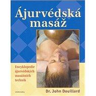 Ájurvédská masáž: Encyklopedie ájurvédských masážních technik - Kniha
