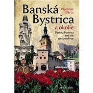Banská Bystrica a okolie: Banská Bystrica and the surroundings - Kniha