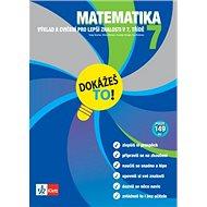 Matematika 7 Dokážeš to!: Výklad a cvičení pro lepší znalosti v 7. třídě - Kniha