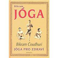 Bikram Jóga: Jóga pro zdraví - Kniha